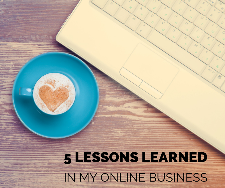5 Lessons Learned In My Online Business Journey