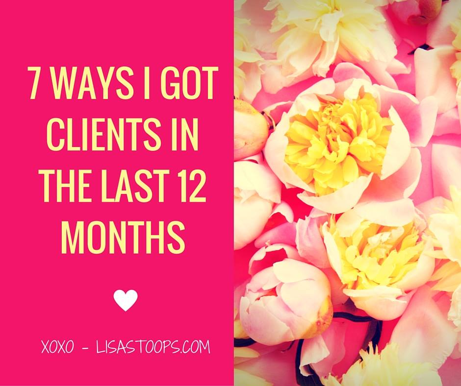 7 Ways I Got Clients Over The Past 12 Months