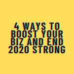 4 Ways to Boost Your Biz and End 2020 Strong 💪